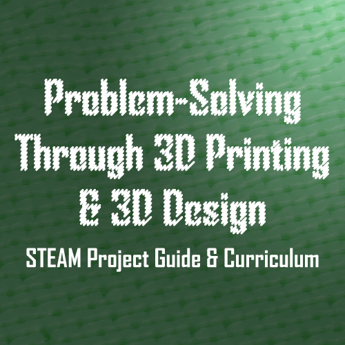 Problem-Solving through 3D Printing & 3D Design